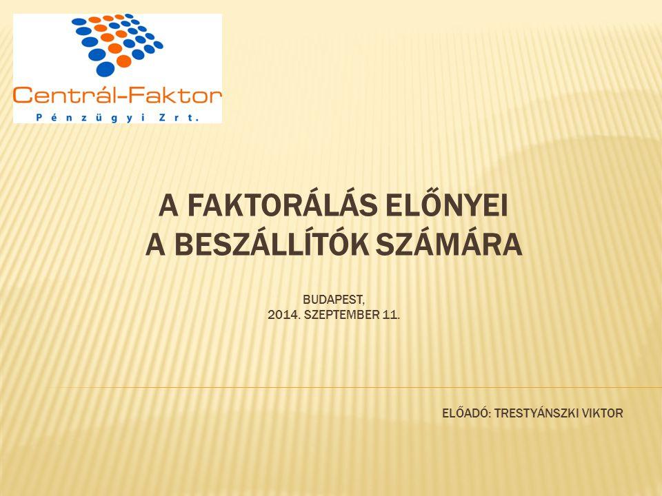 A FAKTORÁLÁS ELŐNYEI A BESZÁLLÍTÓK SZÁMÁRA BUDAPEST, 2014.
