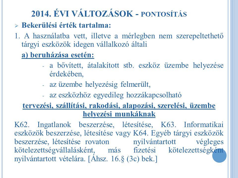 2014.ÉVI VÁLTOZÁSOK - PONTOSÍTÁS  Bekerülési érték tartalma: 1.
