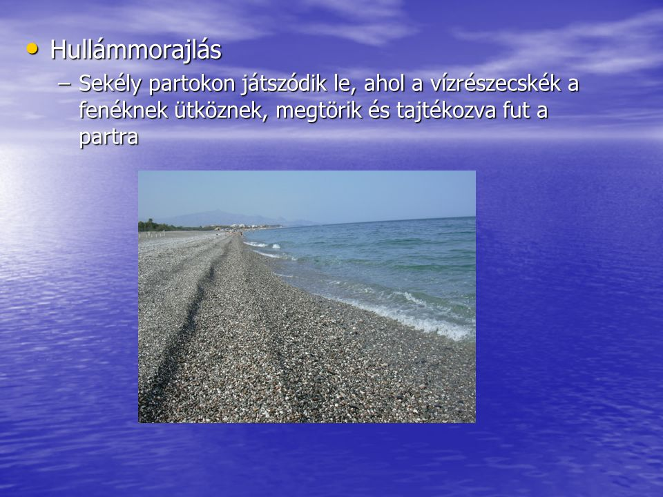 Hullámtörés: Hullámtörés: –A mély vizű meredek partokon figyelhető meg –A partnak csapódó hullámhegy felfröccsenve törik meg a sziklákon