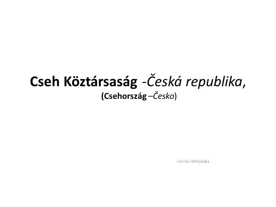 Cseh Köztársaság -Česká republika, (Csehország –Česko) Forrás: Wikipédia