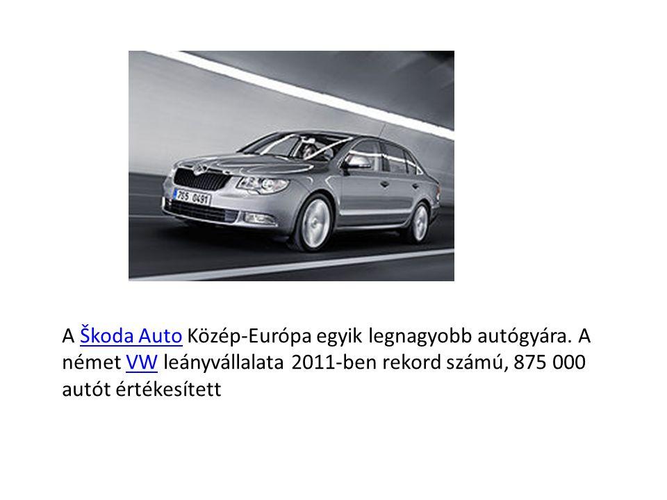 A Škoda Auto Közép-Európa egyik legnagyobb autógyára. A német VW leányvállalata 2011-ben rekord számú, 875 000 autót értékesítettŠkoda AutoVW