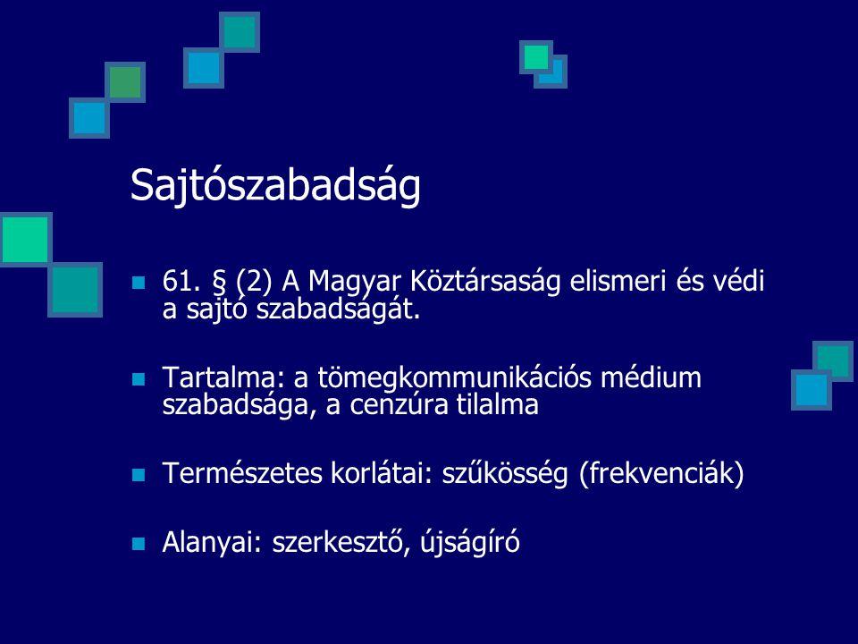Sajtószabadság 61. § (2) A Magyar Köztársaság elismeri és védi a sajtó szabadságát. Tartalma: a tömegkommunikációs médium szabadsága, a cenzúra tilalm