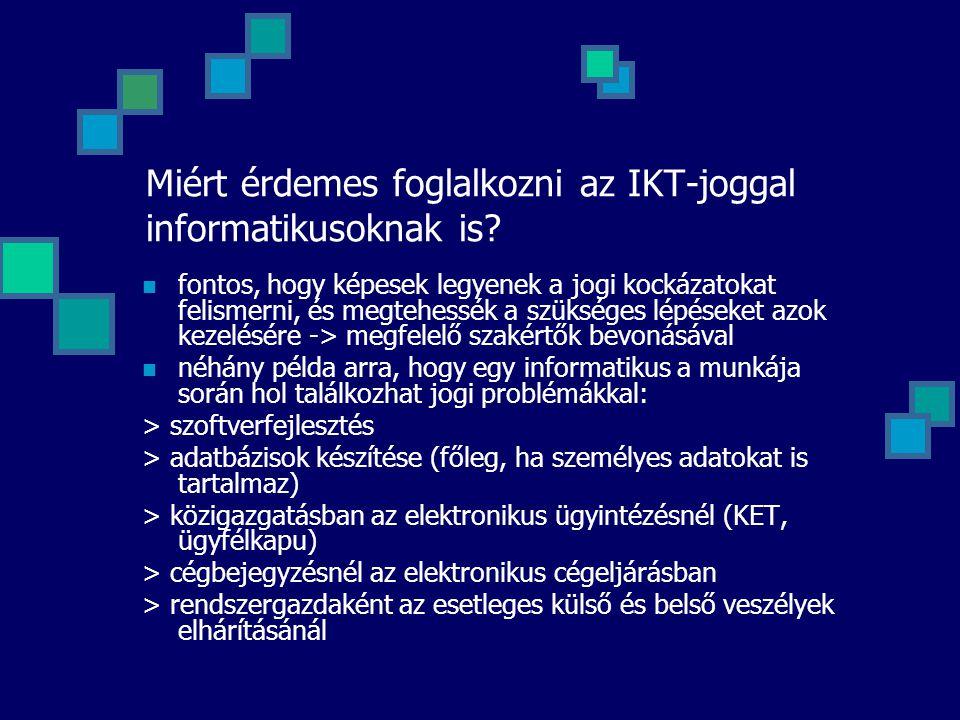 Miért érdemes foglalkozni az IKT-joggal informatikusoknak is? fontos, hogy képesek legyenek a jogi kockázatokat felismerni, és megtehessék a szükséges