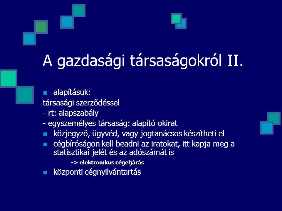 A gazdasági társaságokról II. alapításuk: társasági szerződéssel - rt: alapszabály - egyszemélyes társaság: alapító okirat közjegyző, ügyvéd, vagy jog
