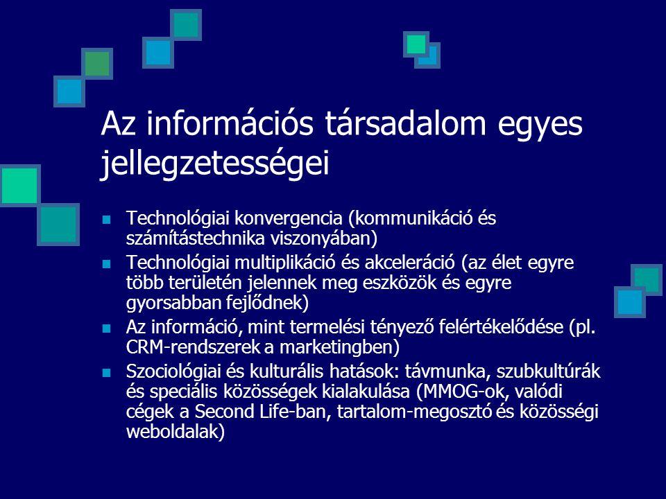 Az információs társadalom egyes jellegzetességei Technológiai konvergencia (kommunikáció és számítástechnika viszonyában) Technológiai multiplikáció é