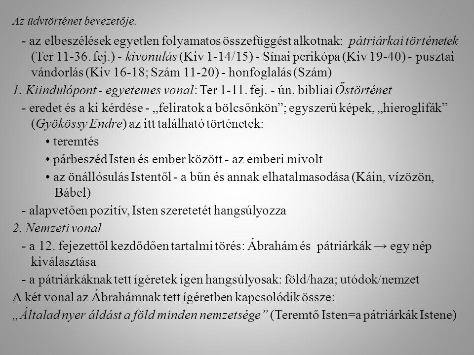 Az üdvtörténet bevezetője. - az elbeszélések egyetlen folyamatos összefüggést alkotnak: pátriárkai történetek (Ter 11-36. fej.) - kivonulás (Kiv 1-14/
