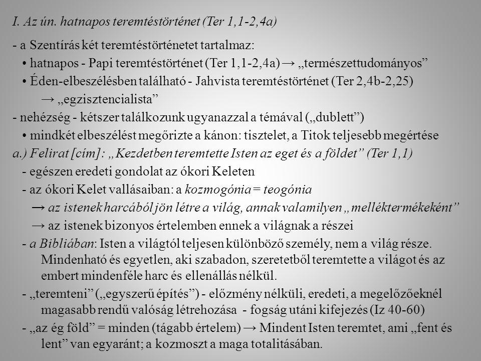 """I. Az ún. hatnapos teremtéstörténet (Ter 1,1-2,4a) - a Szentírás két teremtéstörténetet tartalmaz: hatnapos - Papi teremtéstörténet (Ter 1,1-2,4a) → """""""