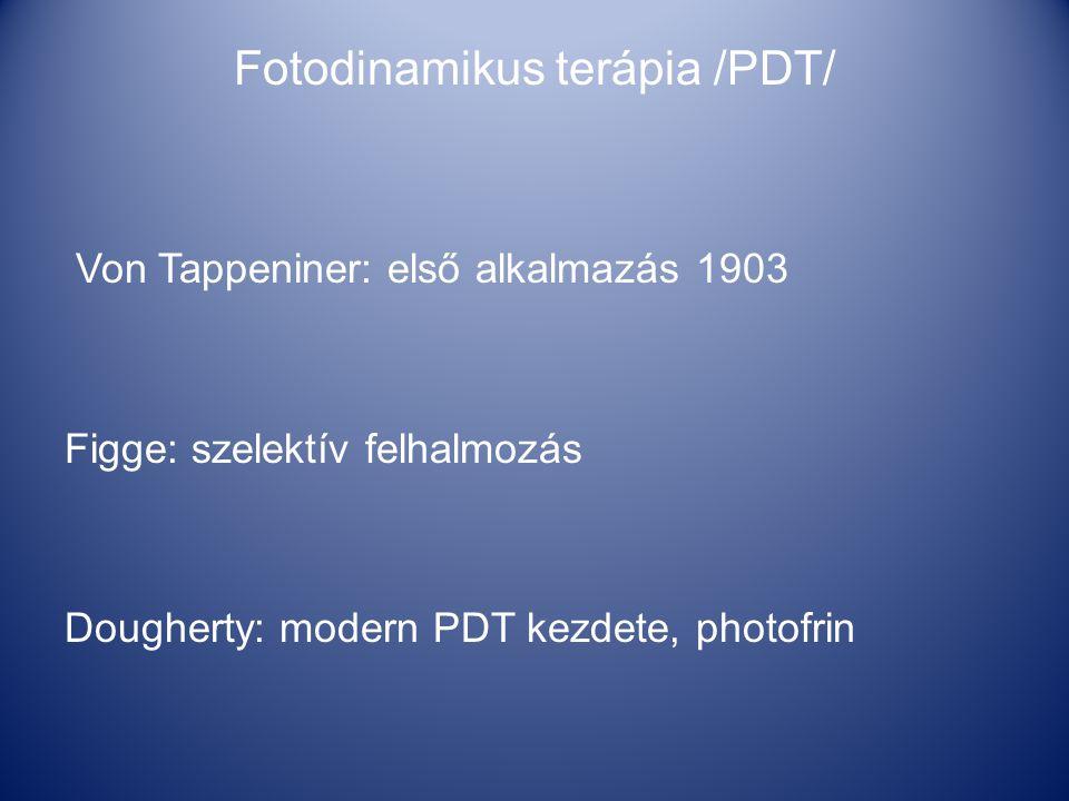 Fotodinamikus terápia /PDT/ Von Tappeniner: első alkalmazás 1903 Figge: szelektív felhalmozás Dougherty: modern PDT kezdete, photofrin