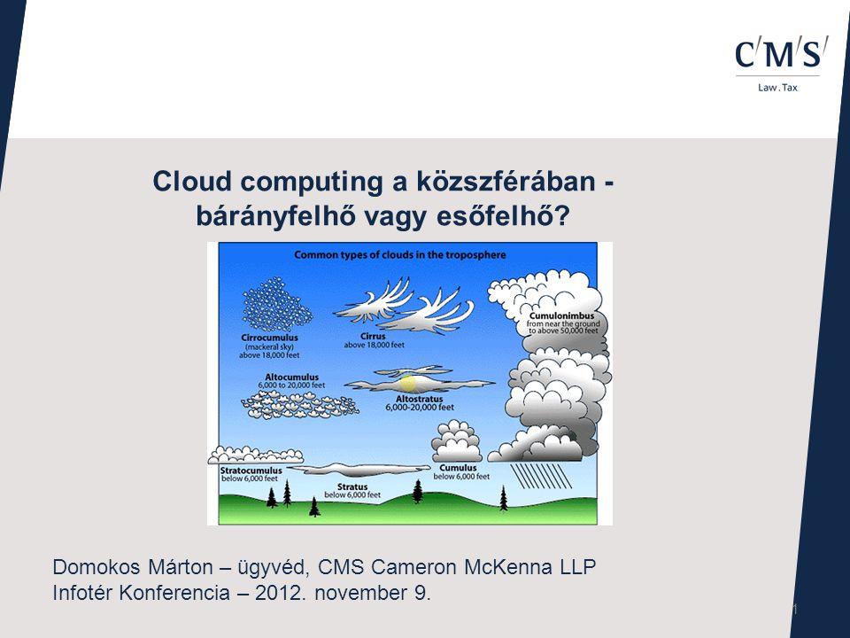 Cloud computing a közszférában - bárányfelhő vagy esőfelhő? Domokos Márton – ügyvéd, CMS Cameron McKenna LLP Infotér Konferencia – 2012. november 9. 1