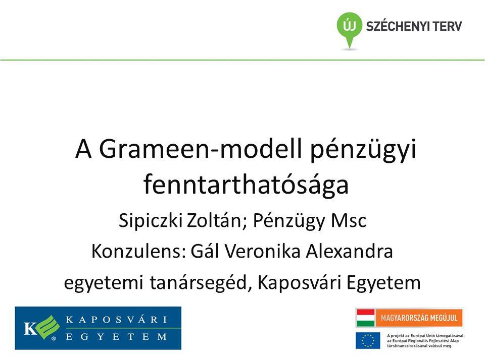 A Grameen-modell pénzügyi fenntarthatósága Sipiczki Zoltán; Pénzügy Msc Konzulens: Gál Veronika Alexandra egyetemi tanársegéd, Kaposvári Egyetem