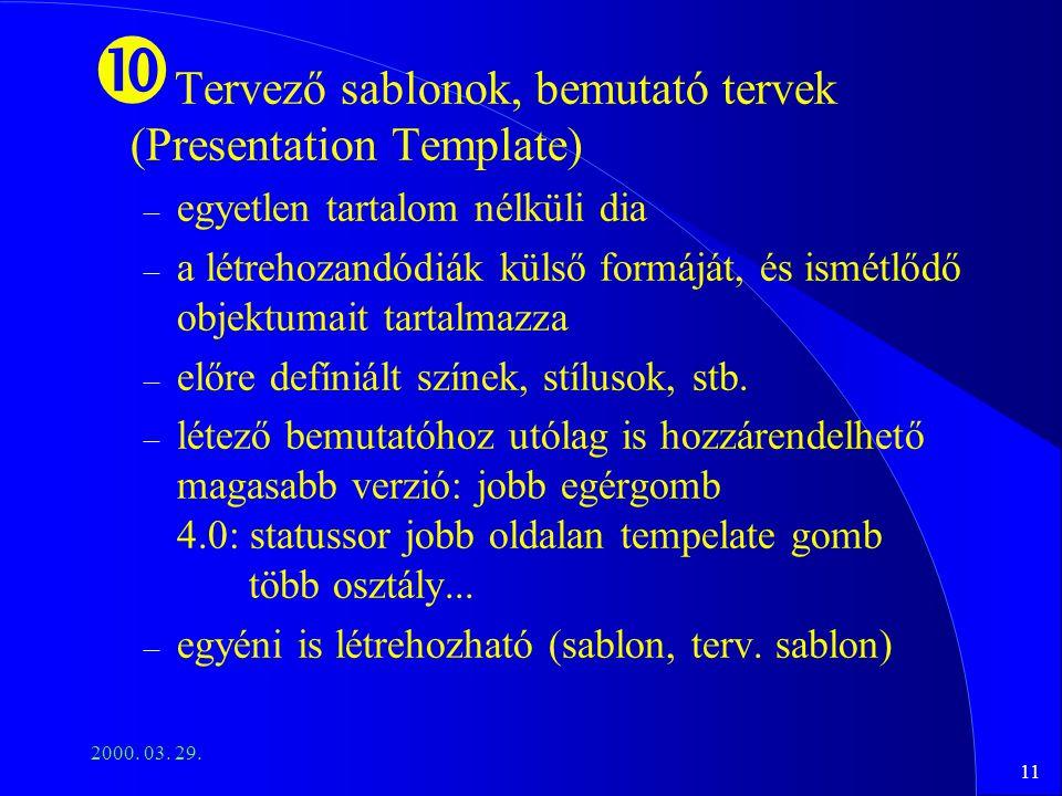 11 2000. 03. 29. Tervező sablonok, bemutató tervek (Presentation Template) – egyetlen tartalom nélküli dia – a létrehozandódiák külső formáját, és ism
