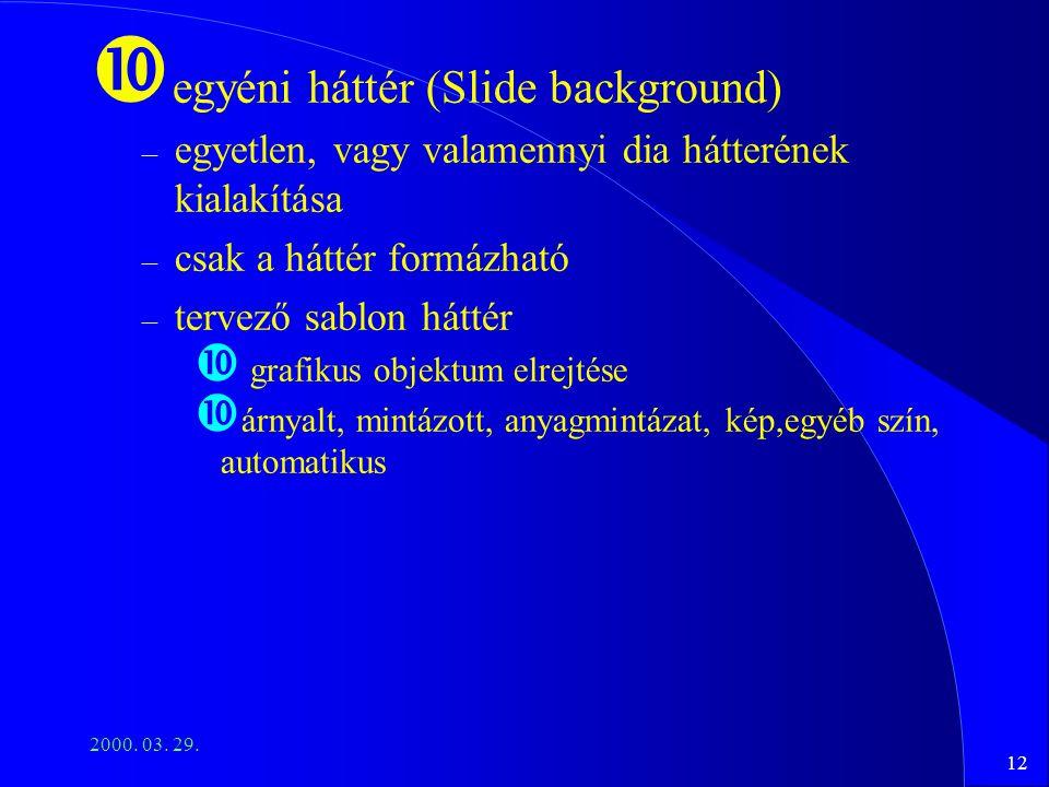 12 2000. 03. 29. egyéni háttér (Slide background) – egyetlen, vagy valamennyi dia hátterének kialakítása – csak a háttér formázható – tervező sablon h