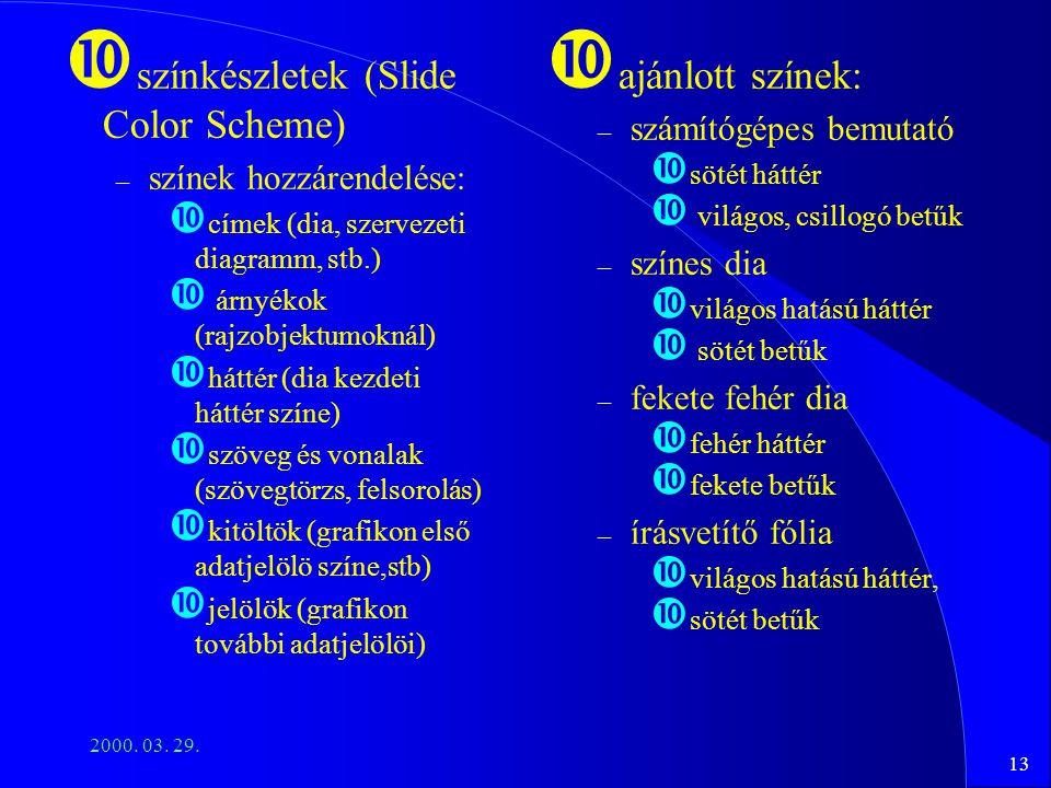 13 2000. 03. 29. színkészletek (Slide Color Scheme) – színek hozzárendelése: címek (dia, szervezeti diagramm, stb.) árnyékok (rajzobjektumoknál) hátté