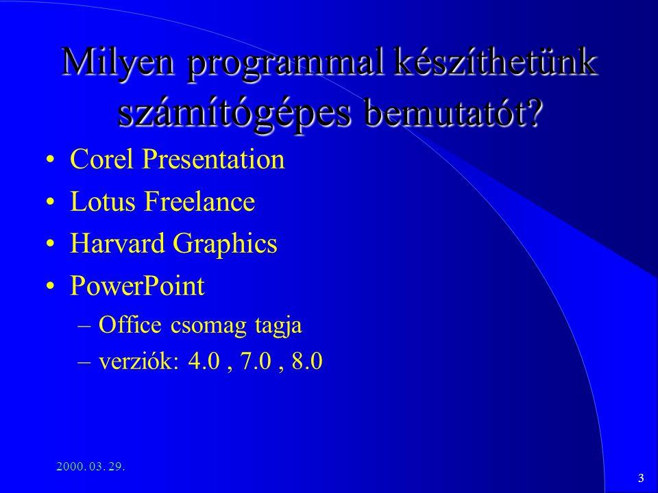 3 2000. 03. 29. Milyen programmal készíthetünk számítógépes bemutatót? Corel Presentation Lotus Freelance Harvard Graphics PowerPoint –Office csomag t