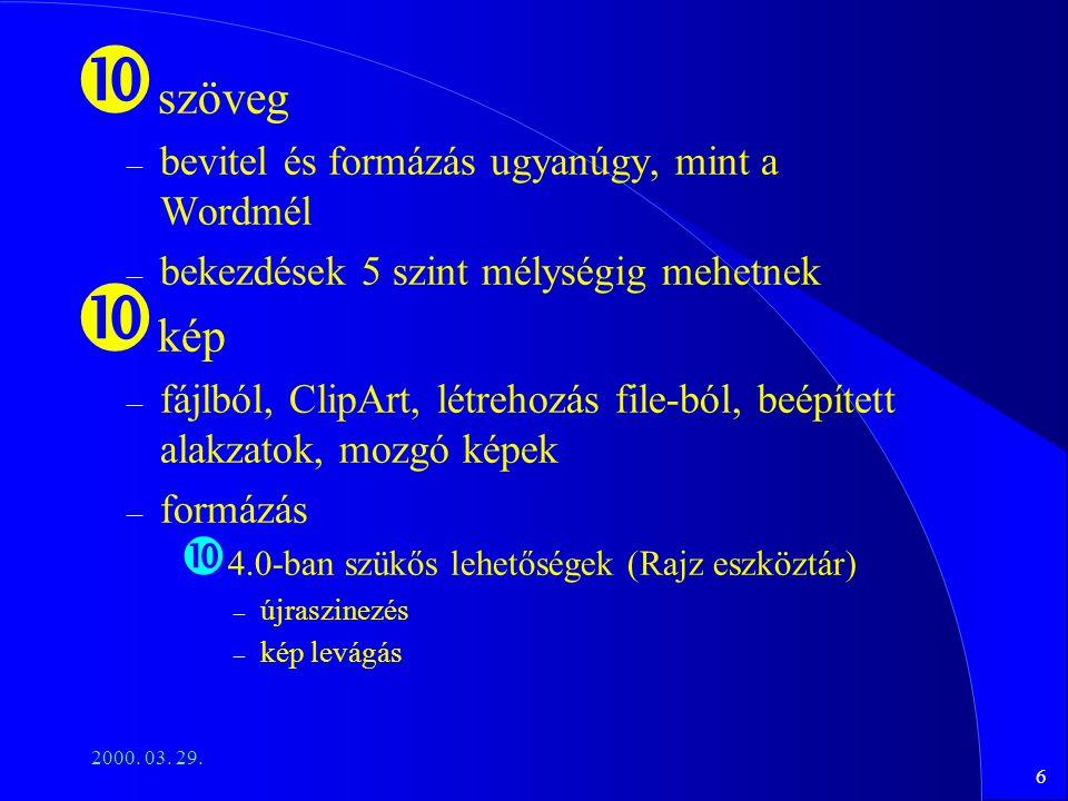 6 2000. 03. 29. szöveg – bevitel és formázás ugyanúgy, mint a Wordmél – bekezdések 5 szint mélységig mehetnek kép – fájlból, ClipArt, létrehozás file-