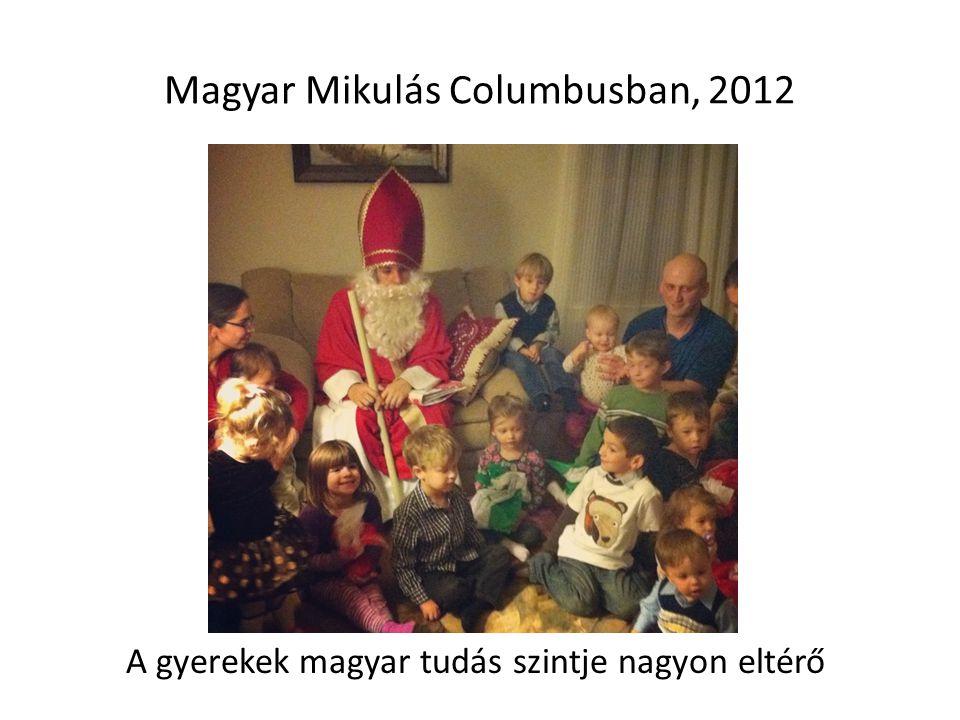Magyar Mikulás Columbusban, 2012 A gyerekek magyar tudás szintje nagyon eltérő