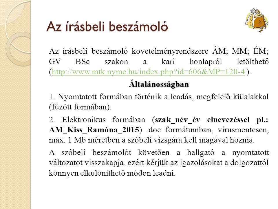 Az írásbeli beszámoló Az írásbeli beszámoló követelményrendszere ÁM; MM; ÉM; GV BSc szakon a kari honlapról letölthető (http://www.mtk.nyme.hu/index.p