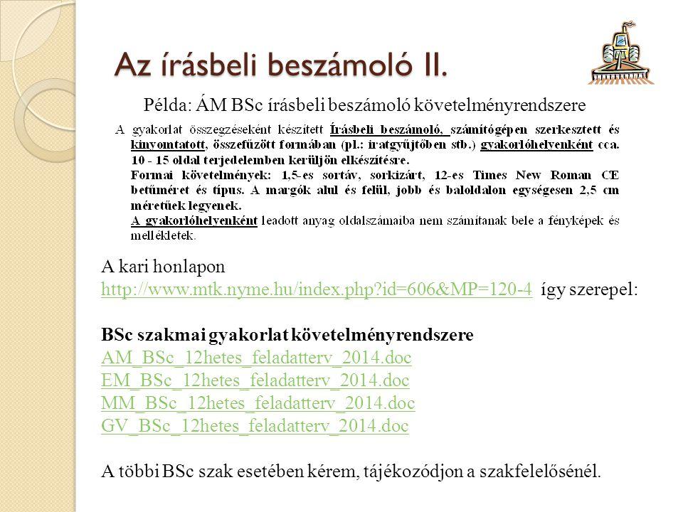 Az írásbeli beszámoló II. Példa: ÁM BSc írásbeli beszámoló követelményrendszere A kari honlapon http://www.mtk.nyme.hu/index.php?id=606&MP=120-4 így s