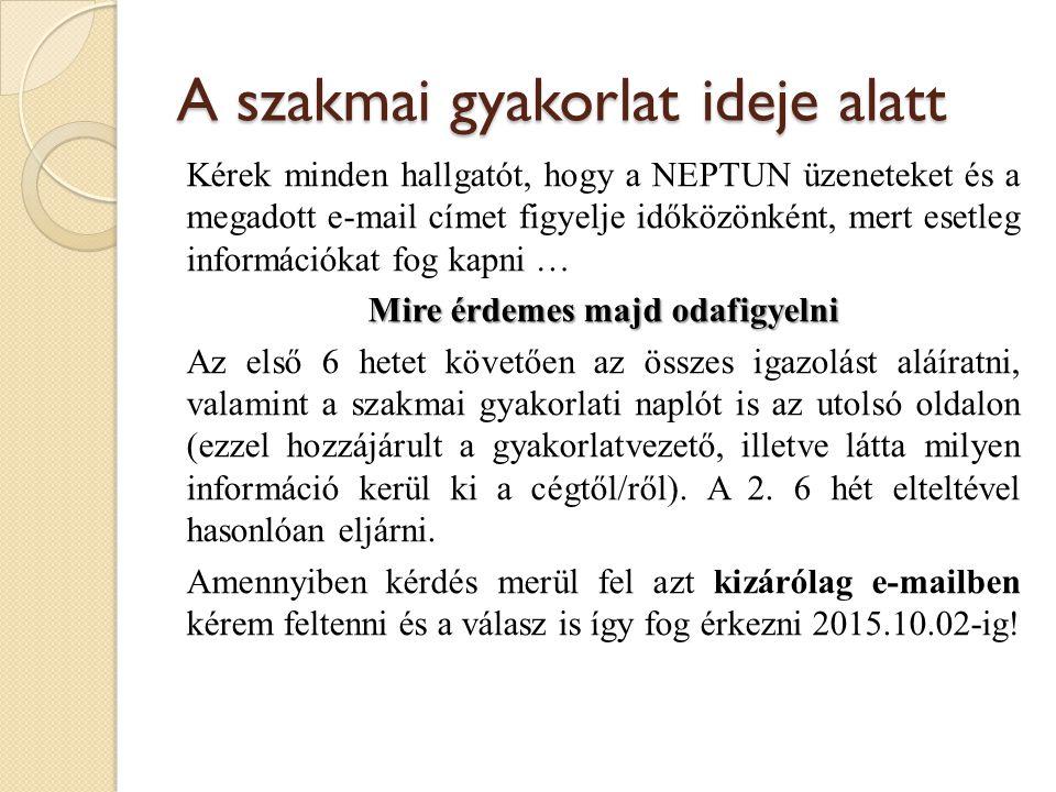 A szakmai gyakorlat ideje alatt Kérek minden hallgatót, hogy a NEPTUN üzeneteket és a megadott e-mail címet figyelje időközönként, mert esetleg inform