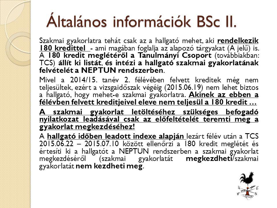 Általános információk BSc II. Szakmai gyakorlatra tehát csak az a hallgató mehet, aki rendelkezik 180 kredittel - ami magában foglalja az alapozó tárg