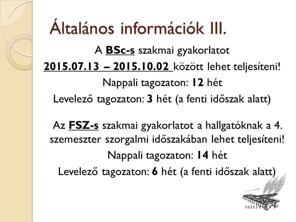 Általános információk III. A BSc-s szakmai gyakorlatot 2015.07.13 – 2015.10.02 között lehet teljesíteni! Nappali tagozaton: 12 hét Levelező tagozaton: