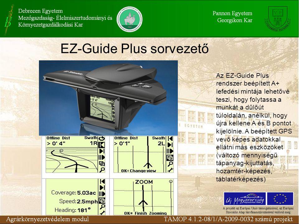 EZ-Guide Plus sorvezető Az EZ-Guide Plus rendszer beépített A+ lefedési mintája lehetővé teszi, hogy folytassa a munkát a dűlőút túloldalán, anélkül,