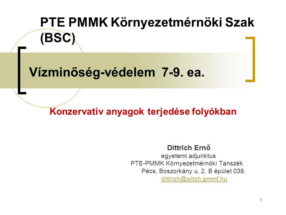 1 Vízminőség-védelem 7-9. ea. Konzervatív anyagok terjedése folyókban Dittrich Ernő egyetemi adjunktus PTE-PMMK Környezetmérnöki Tanszék Pécs, Boszork