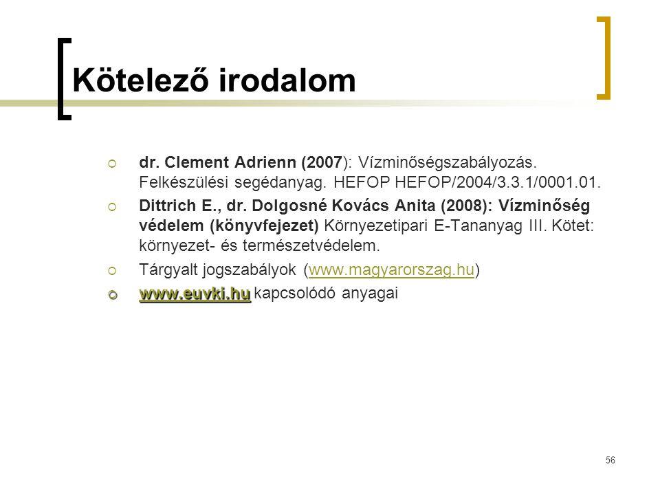 56 Kötelező irodalom  dr. Clement Adrienn (2007): Vízminőségszabályozás. Felkészülési segédanyag. HEFOP HEFOP/2004/3.3.1/0001.01.  Dittrich E., dr.