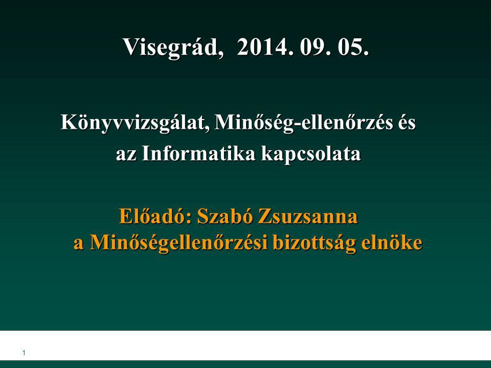 1 Visegrád, 2014. 09. 05. Könyvvizsgálat, Minőség-ellenőrzés és az Informatika kapcsolata Előadó: Szabó Zsuzsanna a Minőségellenőrzési bizottság elnök
