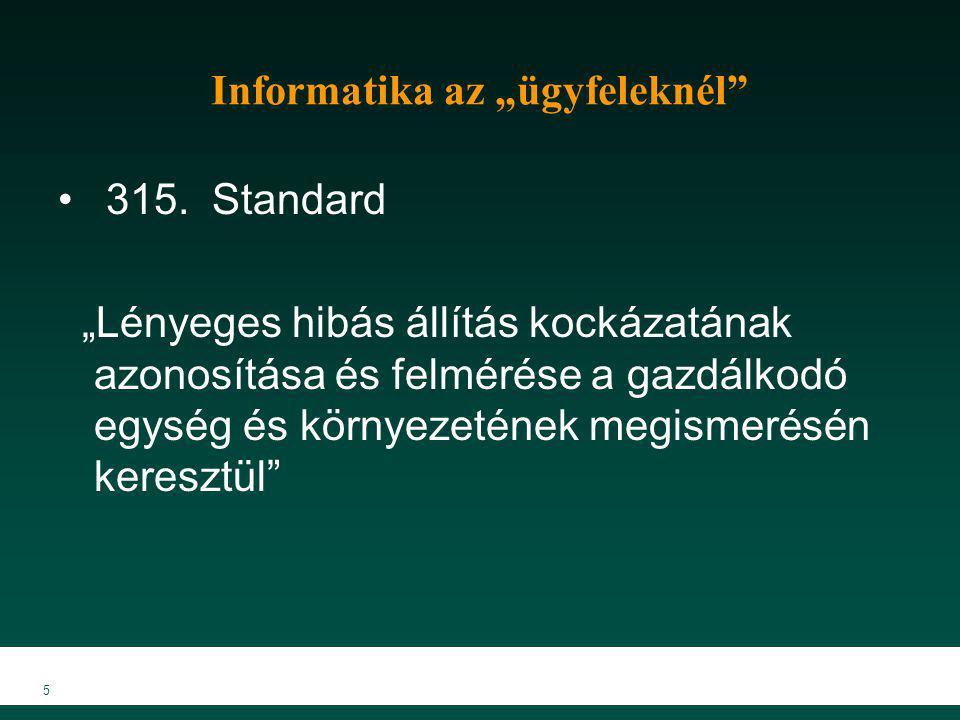 """5 Informatika az """"ügyfeleknél"""" 315. Standard """"Lényeges hibás állítás kockázatának azonosítása és felmérése a gazdálkodó egység és környezetének megism"""