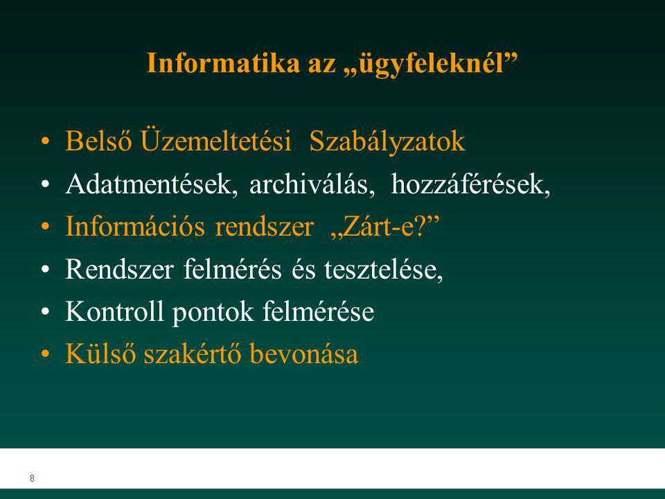 """8 Informatika az """"ügyfeleknél"""" Belső Üzemeltetési Szabályzatok Adatmentések, archiválás, hozzáférések, Információs rendszer """"Zárt-e?"""" Rendszer felméré"""