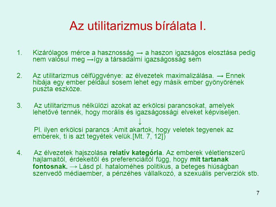 7 Az utilitarizmus bírálata I. 1.Kizárólagos mérce a hasznosság → a haszon igazságos elosztása pedig nem valósul meg →így a társadalmi igazságosság se