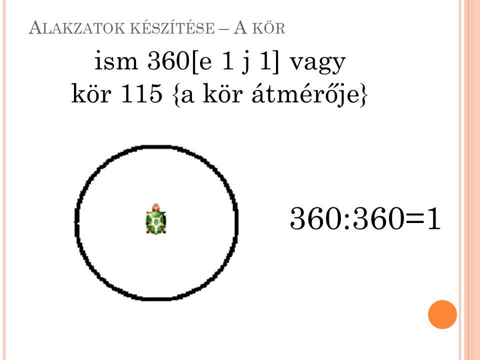 A LAKZATOK KÉSZÍTÉSE – A KÖR ism 360[e 1 j 1] vagy kör 115 {a kör átmérője} 360:360=1