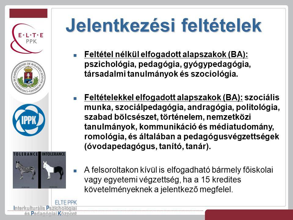 Jelentkezési feltételek ELTE PPK Interkulturális Pszichológiai és Pedagógiai Központ Feltétel nélkül elfogadott alapszakok (BA): pszichológia, pedagóg