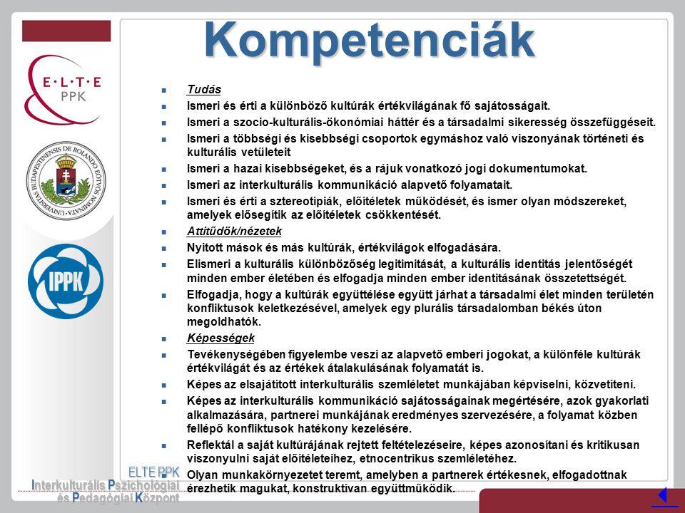Kompetenciák ELTE PPK Interkulturális Pszichológiai és Pedagógiai Központ Tudás Ismeri és érti a különböző kultúrák értékvilágának fő sajátosságait. I