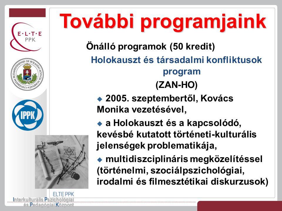 További programjaink ELTE PPK Interkulturális Pszichológiai és Pedagógiai Központ Önálló programok (50 kredit) Holokauszt és társadalmi konfliktusok p
