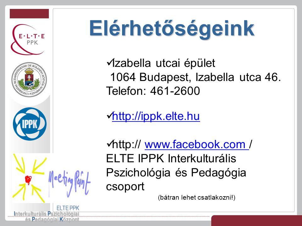 Elérhetőségeink ELTE PPK Interkulturális Pszichológiai és Pedagógiai Központ Izabella utcai épület 1064 Budapest, Izabella utca 46. Telefon: 461-2600