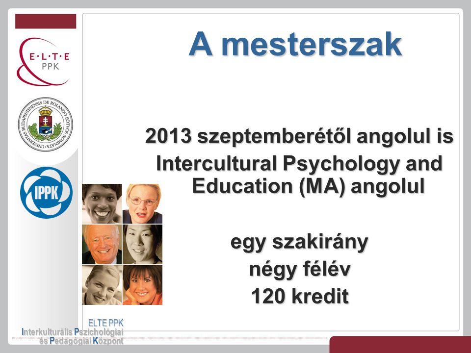 A mesterszak ELTE PPK Interkulturális Pszichológiai és Pedagógiai Központ 2013 szeptemberétől angolul is Intercultural Psychology and Education (MA) a