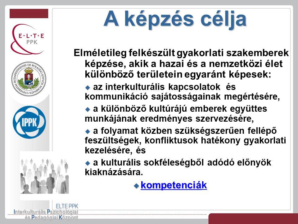 A képzés célja ELTE PPK Interkulturális Pszichológiai és Pedagógiai Központ Elméletileg felkészült gyakorlati szakemberek képzése, akik a hazai és a n