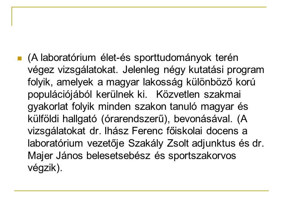 (A laboratórium élet-és sporttudományok terén végez vizsgálatokat. Jelenleg négy kutatási program folyik, amelyek a magyar lakosság különböző korú pop