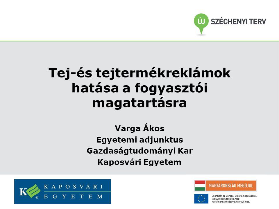 Tej-és tejtermékreklámok hatása a fogyasztói magatartásra Varga Ákos Egyetemi adjunktus Gazdaságtudományi Kar Kaposvári Egyetem