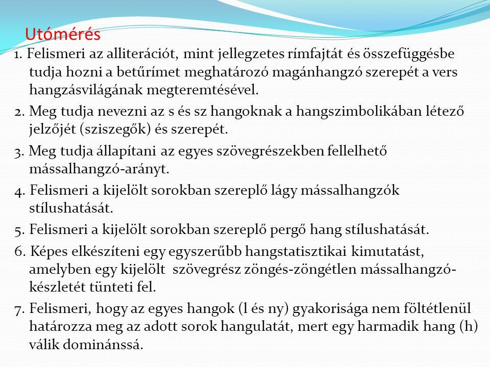Utómérés 1. Felismeri az alliterációt, mint jellegzetes rímfajtát és összefüggésbe tudja hozni a betűrímet meghatározó magánhangzó szerepét a vers han