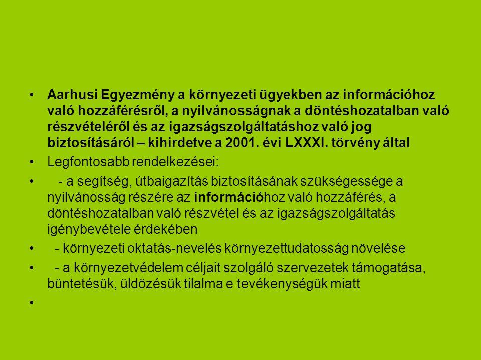 Aarhusi Egyezmény a környezeti ügyekben az információhoz való hozzáférésről, a nyilvánosságnak a döntéshozatalban való részvételéről és az igazságszolgáltatáshoz való jog biztosításáról – kihirdetve a 2001.