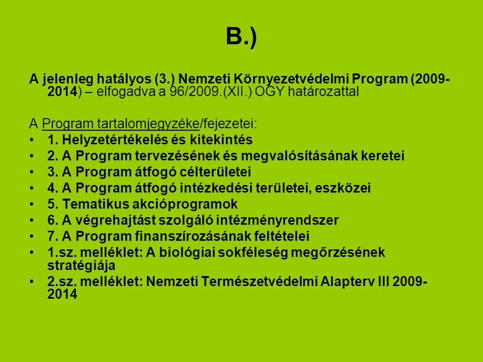 B.) A jelenleg hatályos (3.) Nemzeti Környezetvédelmi Program (2009- 2014) – elfogadva a 96/2009.(XII.) OGY határozattal A Program tartalomjegyzéke/fejezetei: 1.