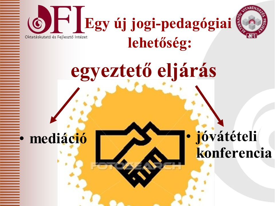 Oktatáskutató és Fejlesztő Intézet Fegyelmi eljárás START EGYEZTETŐ ELJÁRÁS VITATOTT TÉNYÁLLÁS LEZÁRÁS (utókövetés) MEGHALLGATÁS MEGOLDÁS FEGYELMI TÁRGYALÁS ELSŐFOKÚ DÖNTÉS IGENNEM IGEN NEM Resztoratív konferencia