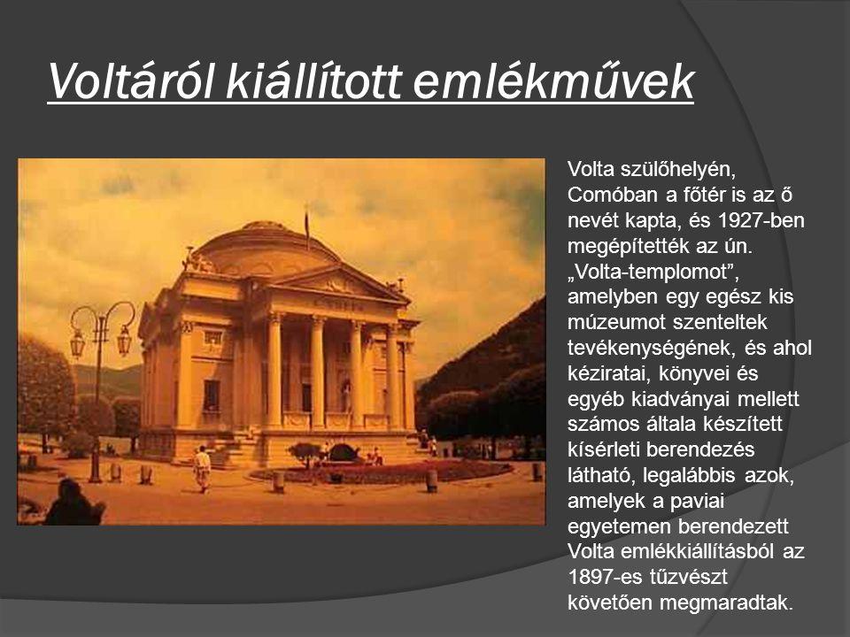 """Voltáról kiállított emlékművek Volta szülőhelyén, Comóban a főtér is az ő nevét kapta, és 1927-ben megépítették az ún. """"Volta-templomot"""", amelyben egy"""