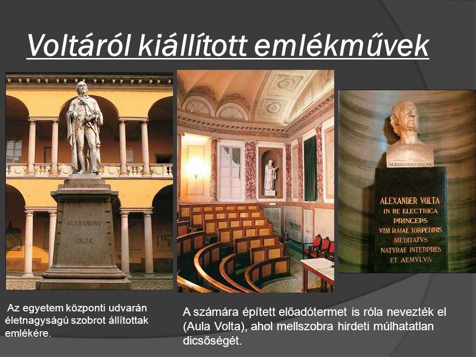 Voltáról kiállított emlékművek Az egyetem központi udvarán életnagyságú szobrot állítottak emlékére. A számára épített előadótermet is róla nevezték e
