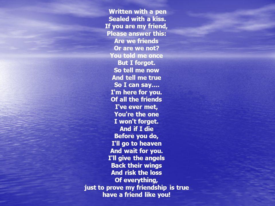 Tollal írva, csókkal lezárva.Ha barátom vagy, Adjál erre választ: Barátok vagyunk, vagy nem.