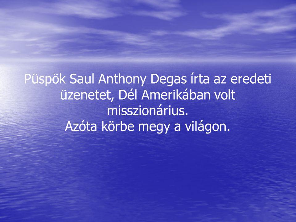 Püspök Saul Anthony Degas írta az eredeti üzenetet, Dél Amerikában volt misszionárius. Azóta körbe megy a világon.
