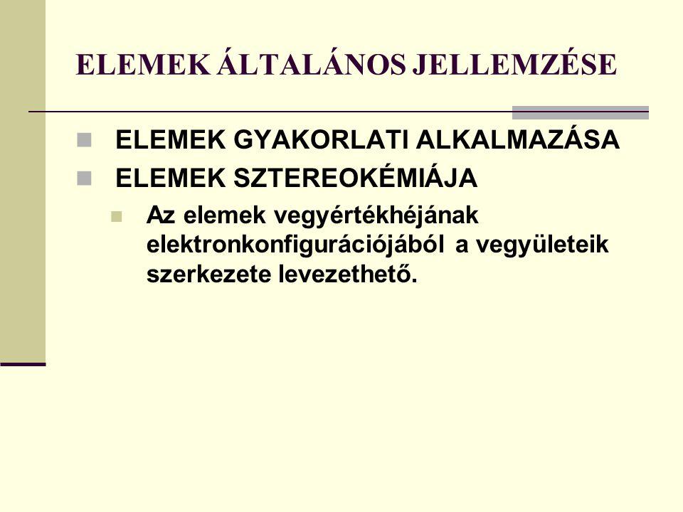 ELEMEK ÁLTALÁNOS JELLEMZÉSE ELEMEK GYAKORLATI ALKALMAZÁSA ELEMEK SZTEREOKÉMIÁJA Az elemek vegyértékhéjának elektronkonfigurációjából a vegyületeik sze